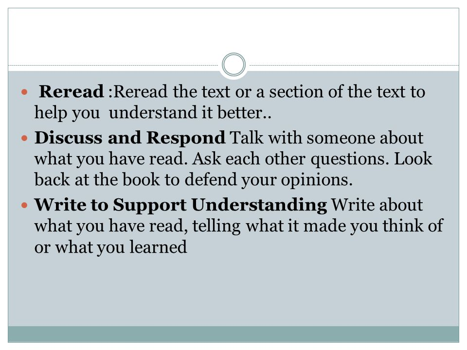 Reread :Reread the text or a section of the text to help you understand it better..