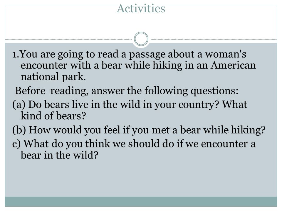 Activities 1.You are going to read a passage about a woman s encounter with a bear while hiking in an American national park.