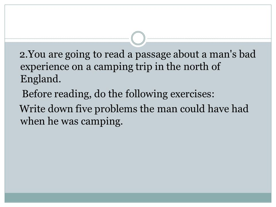 2.You are going to read a passage about a man s bad experience on a camping trip in the north of England.