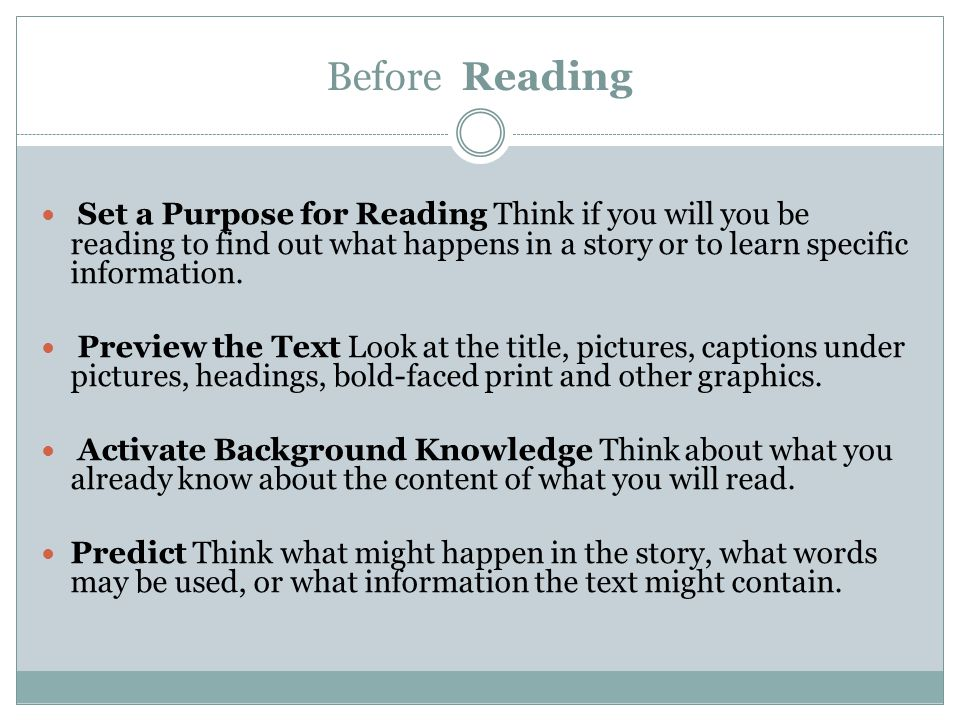 Before Reading Set a Purpose for Reading Think if you will you be reading to find out what happens in a story or to learn specific information.