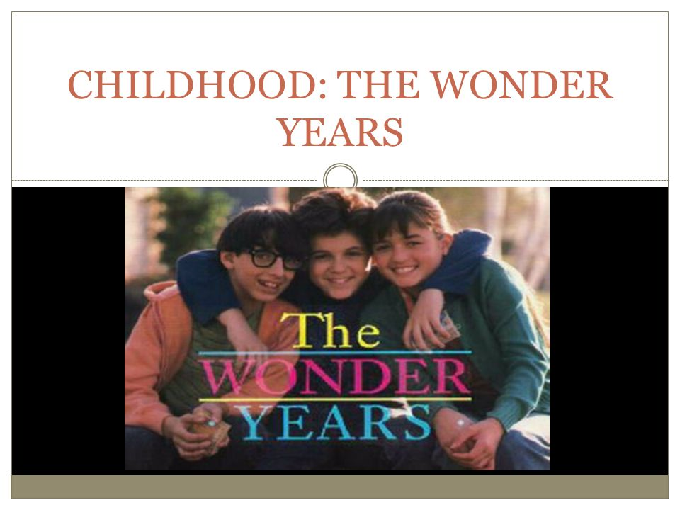 CHILDHOOD: THE WONDER YEARS