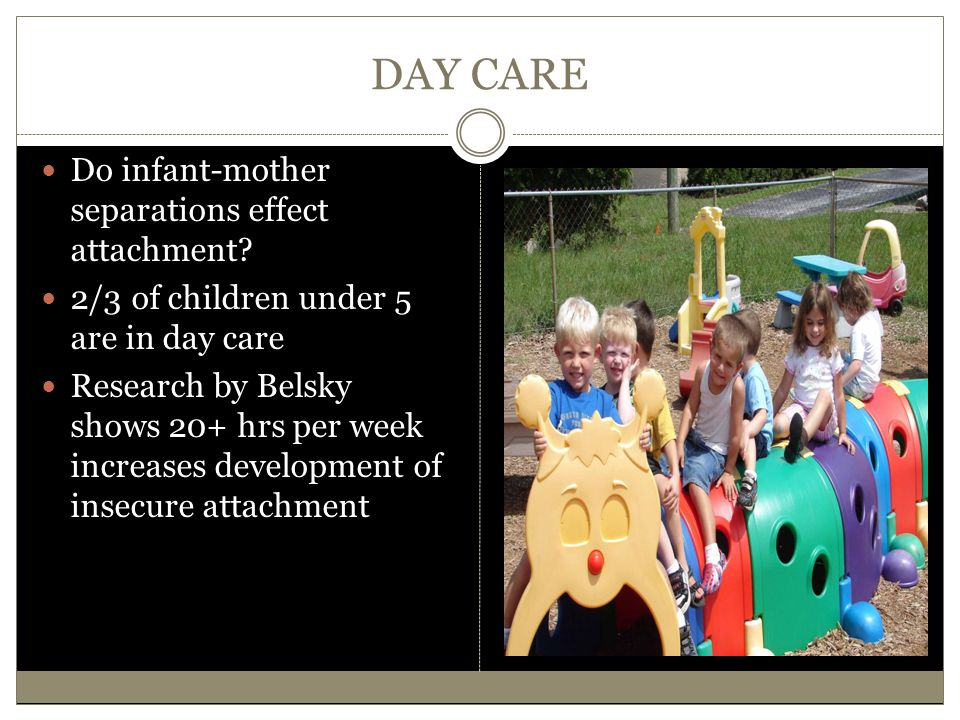 DAY CARE Do infant-mother separations effect attachment