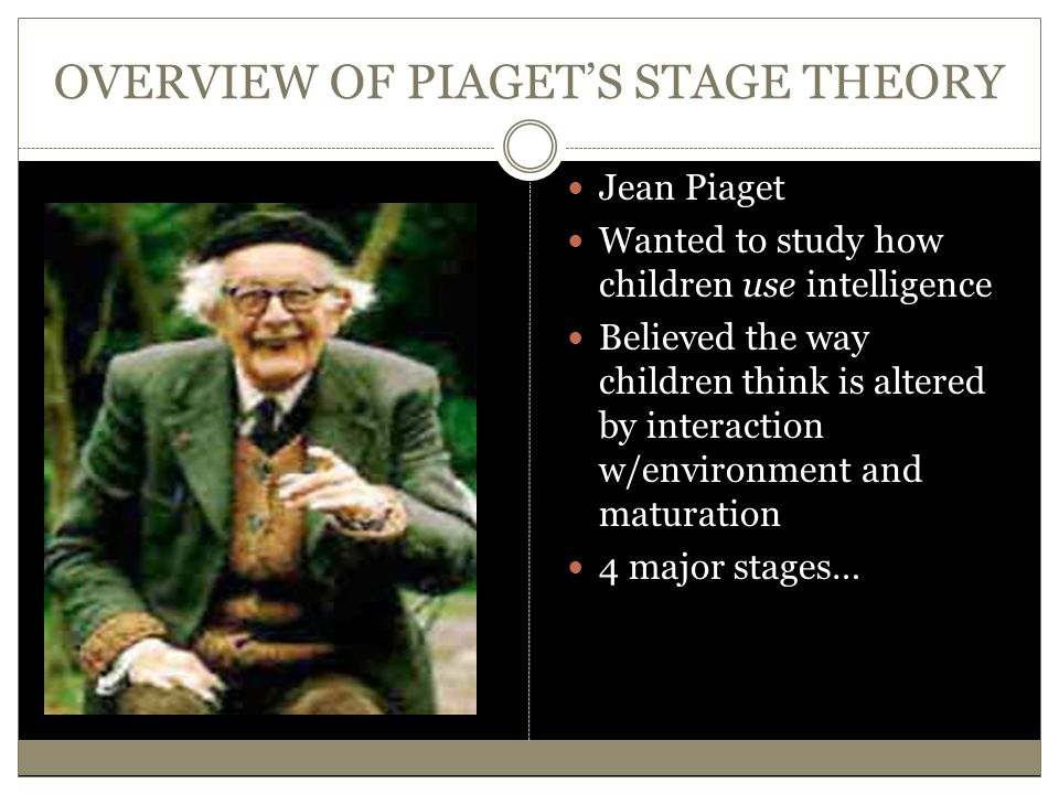 OVERVIEW OF PIAGET'S STAGE THEORY