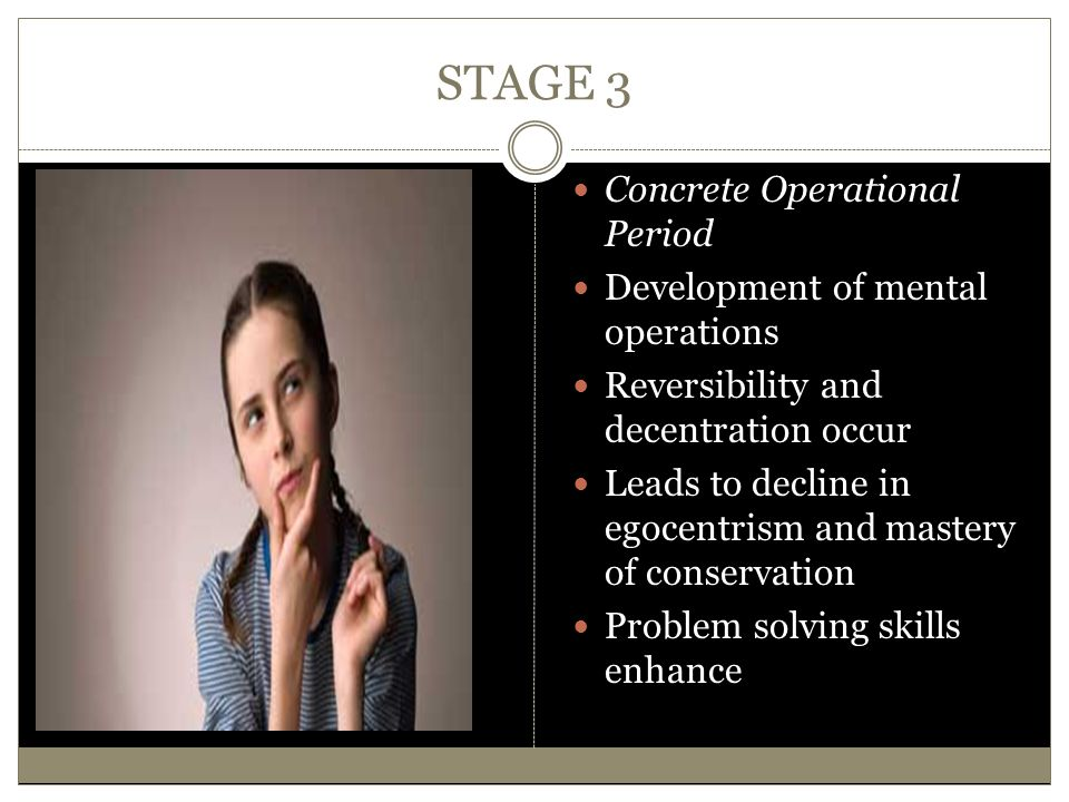 STAGE 3 Concrete Operational Period Development of mental operations