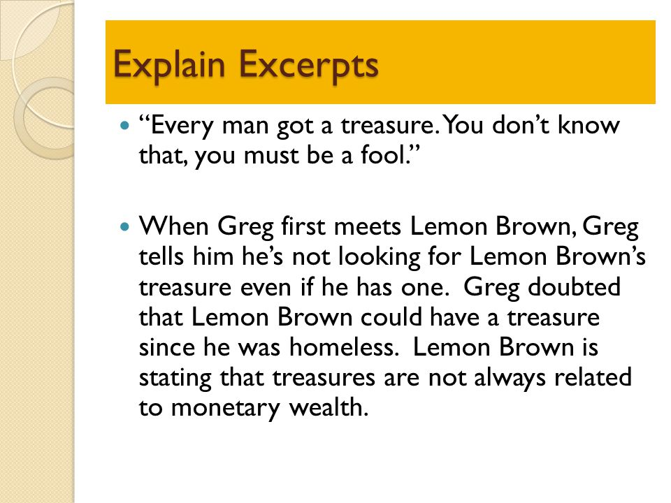 Explain Excerpts Every man got a treasure. You don't know that, you must be a fool.