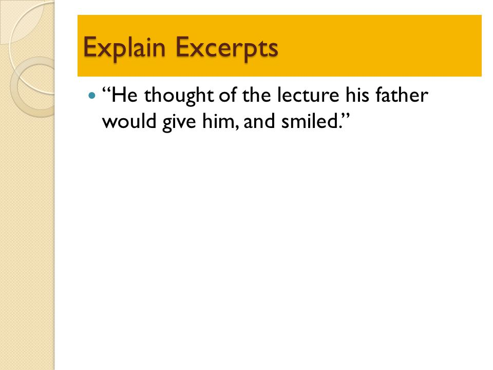 Explain Excerpts He thought of the lecture his father would give him, and smiled.