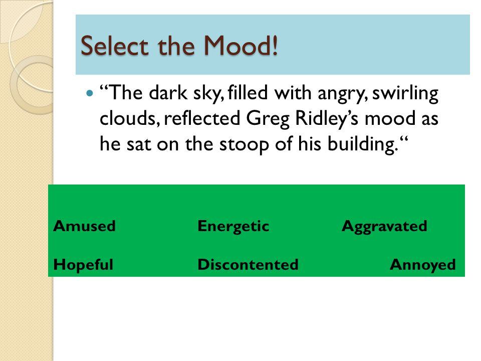 Select the Mood! The dark sky, filled with angry, swirling clouds, reflected Greg Ridley's mood as he sat on the stoop of his building.