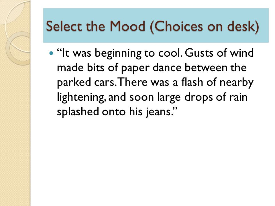 Select the Mood (Choices on desk)