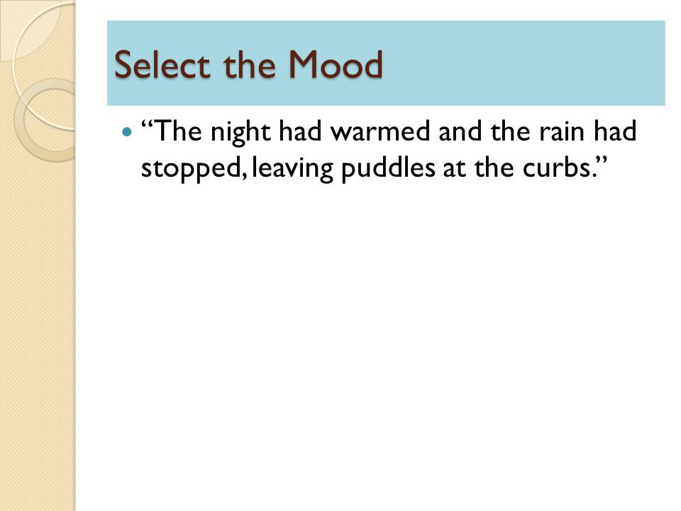 Select the Mood The night had warmed and the rain had stopped, leaving puddles at the curbs.