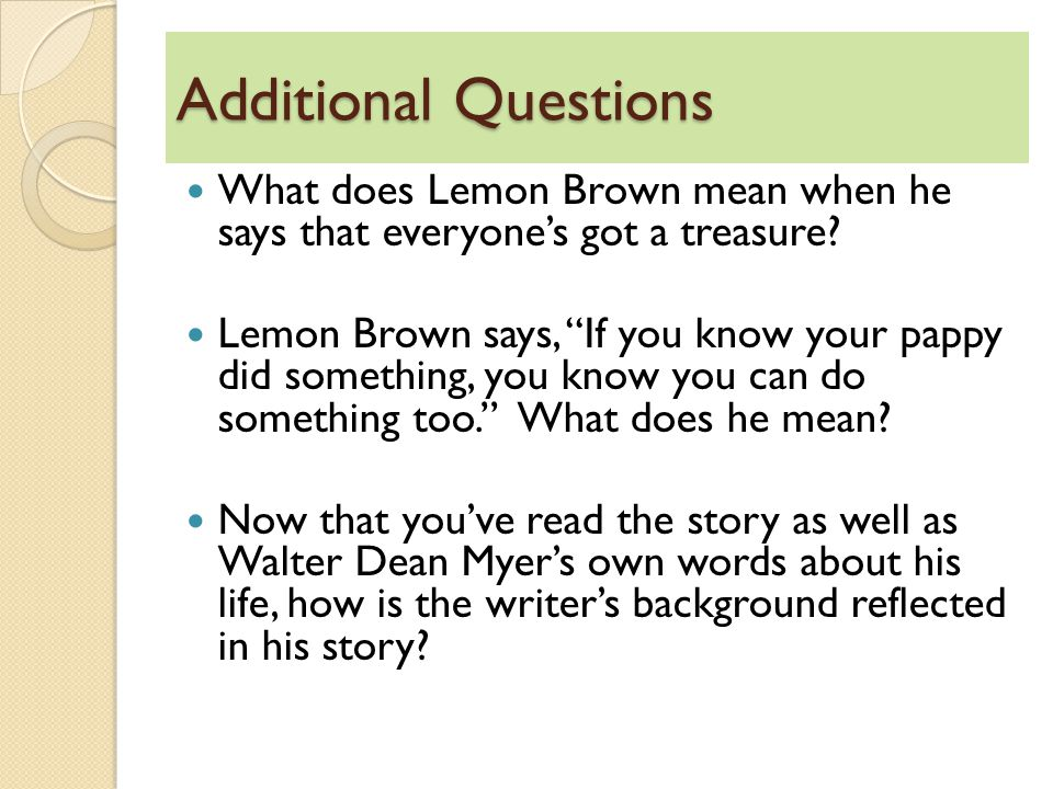 Additional Questions What does Lemon Brown mean when he says that everyone's got a treasure