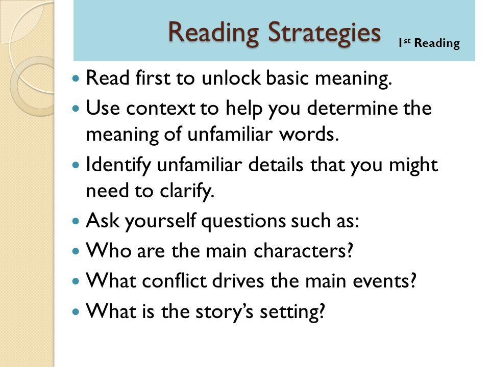 Reading Strategies Read first to unlock basic meaning.