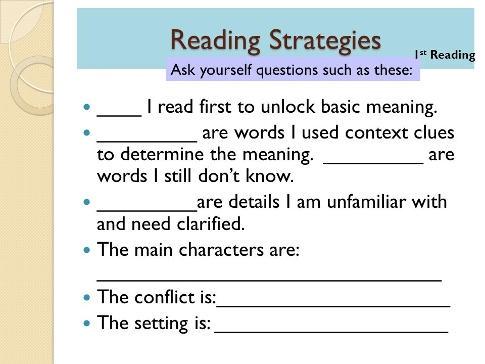 Reading Strategies ____ I read first to unlock basic meaning.