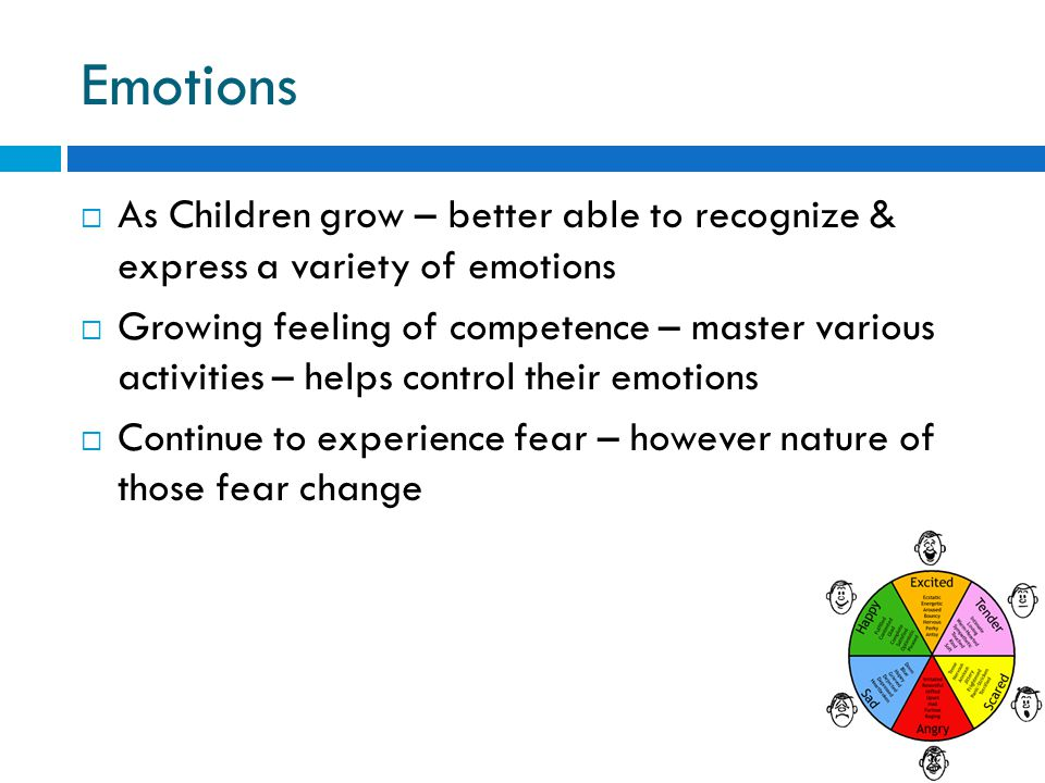 Emotions As Children grow – better able to recognize & express a variety of emotions.