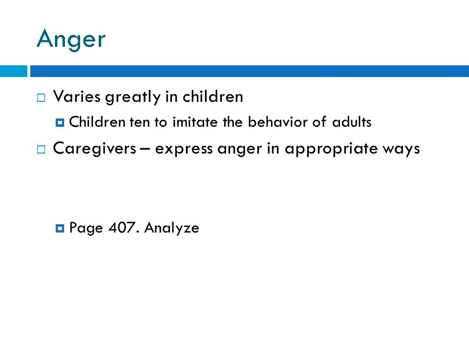 Anger Varies greatly in children