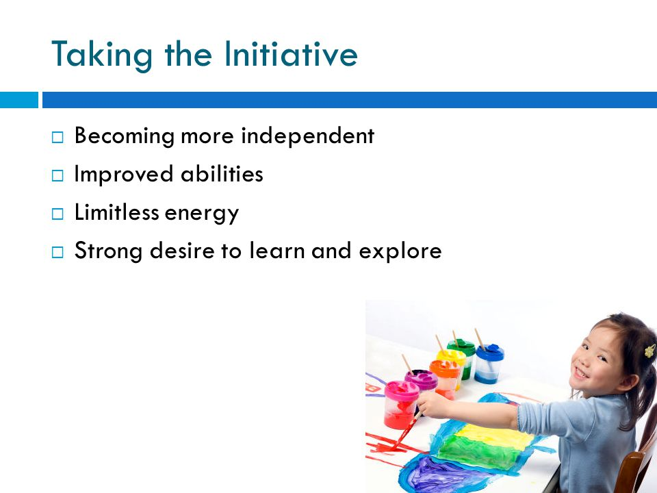 Taking the Initiative Becoming more independent Improved abilities