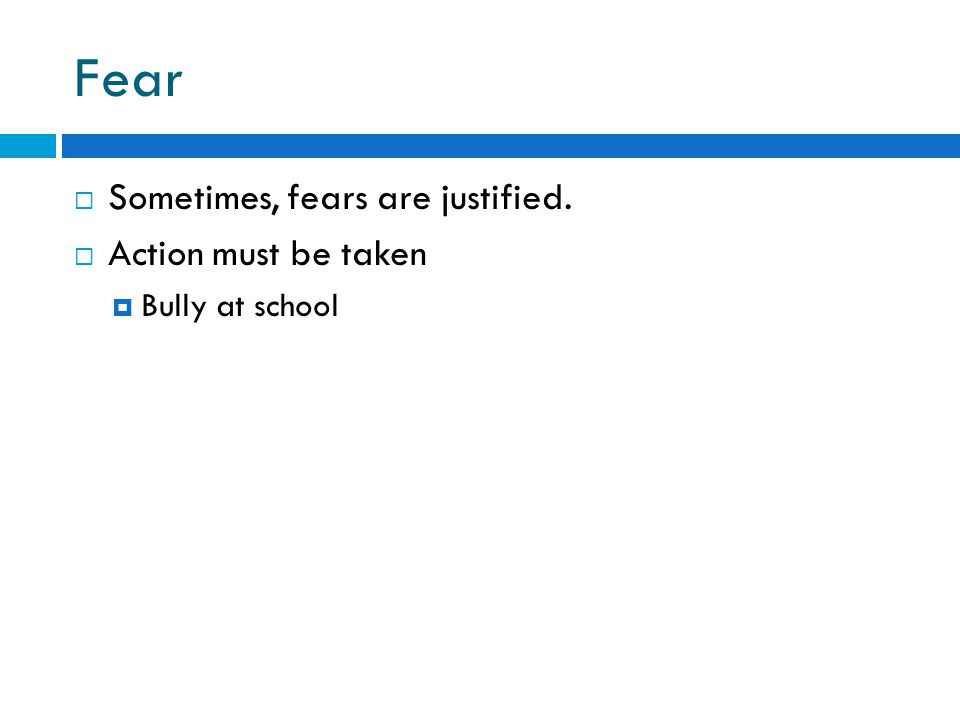 Fear Sometimes, fears are justified. Action must be taken