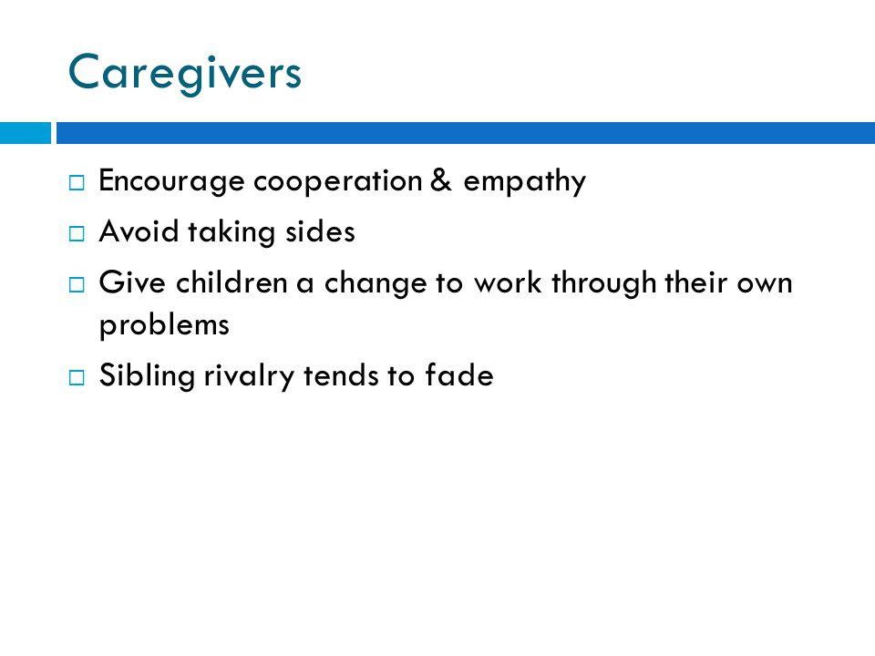 Caregivers Encourage cooperation & empathy Avoid taking sides