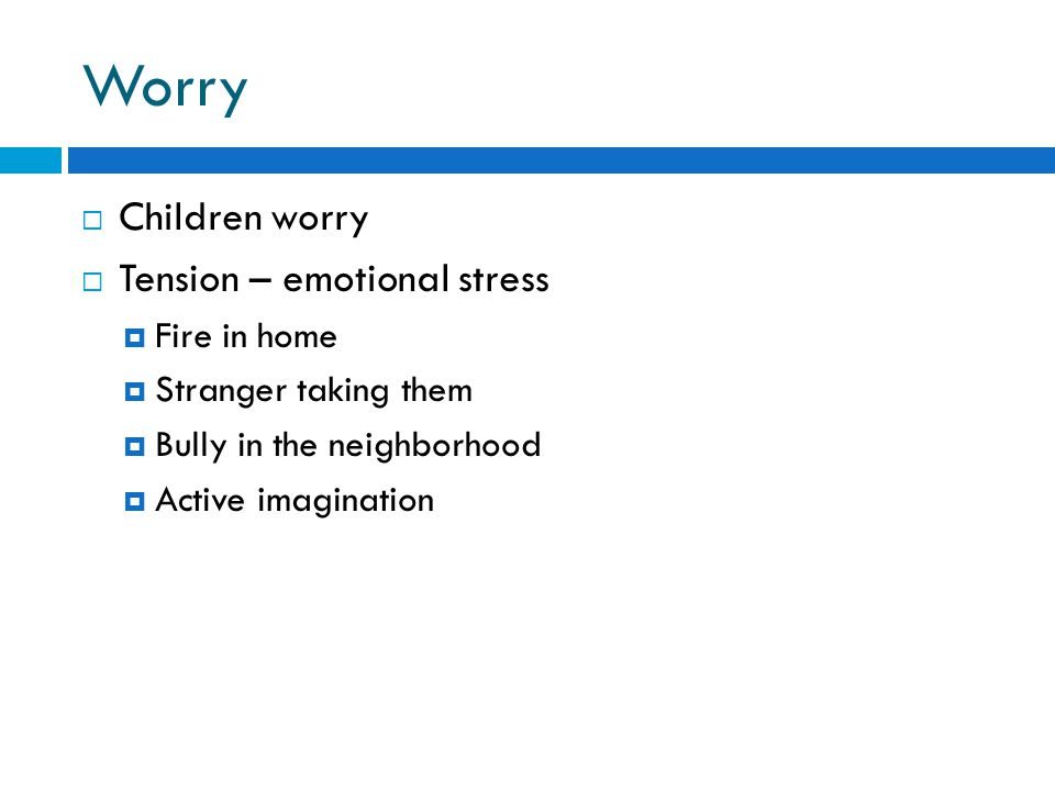 Worry Children worry Tension – emotional stress Fire in home