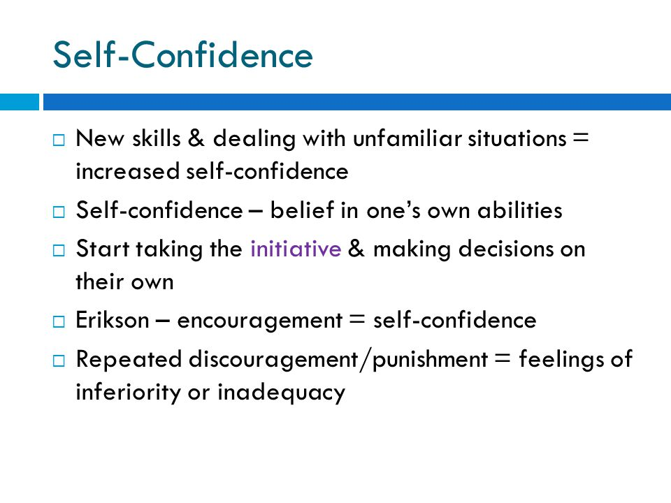 Self-Confidence New skills & dealing with unfamiliar situations = increased self-confidence. Self-confidence – belief in one's own abilities.