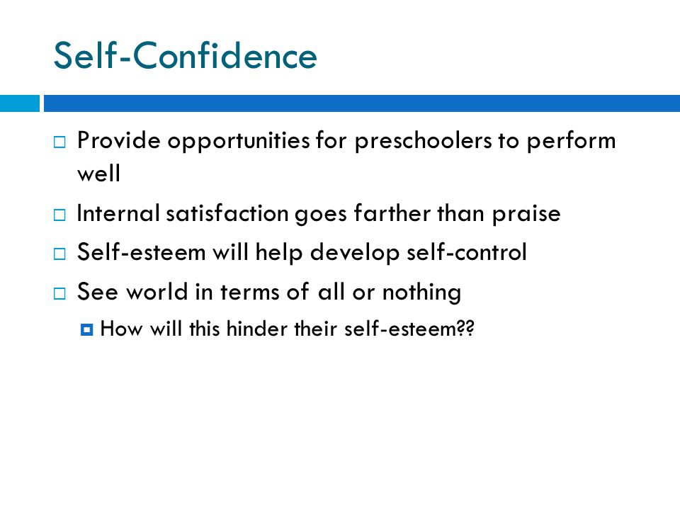 Self-Confidence Provide opportunities for preschoolers to perform well