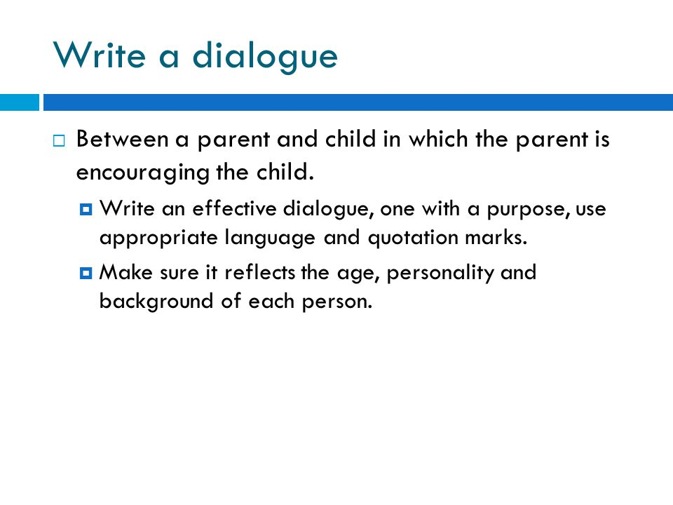 Write a dialogue Between a parent and child in which the parent is encouraging the child.