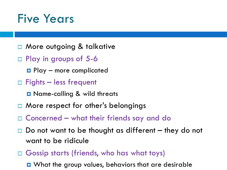 Five Years More outgoing & talkative Play in groups of 5-6