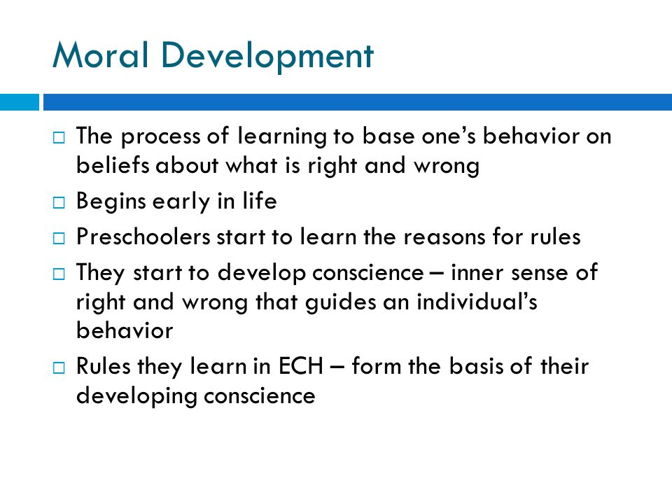 Moral Development The process of learning to base one's behavior on beliefs about what is right and wrong.