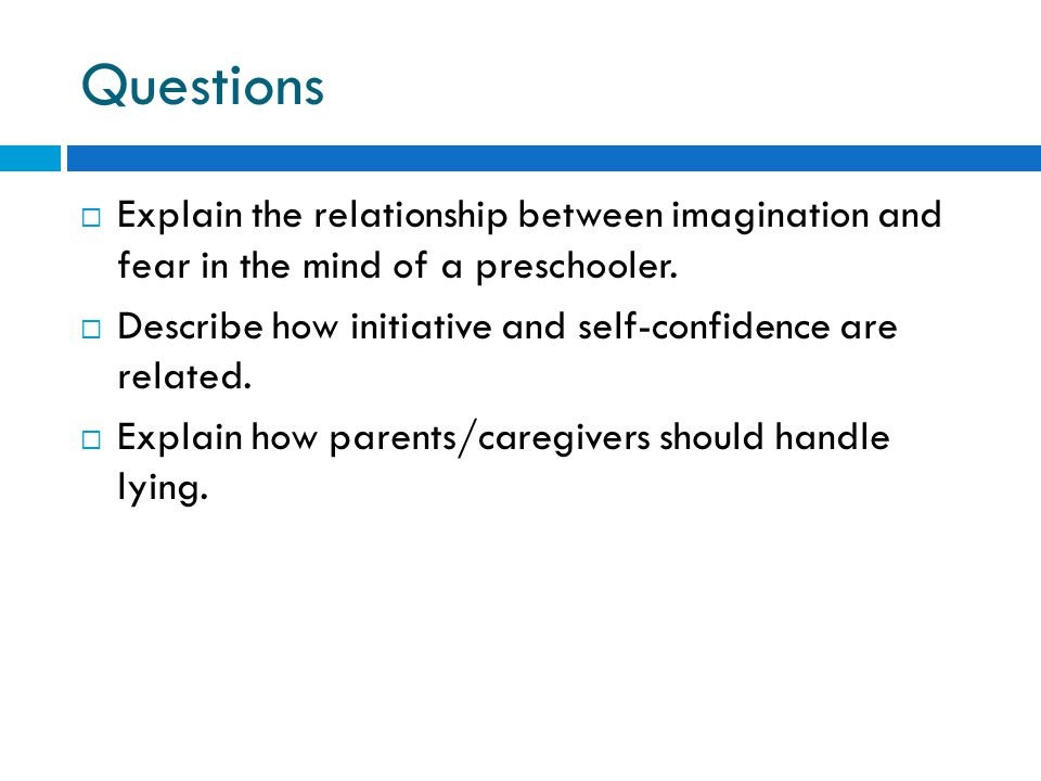 Questions Explain the relationship between imagination and fear in the mind of a preschooler.