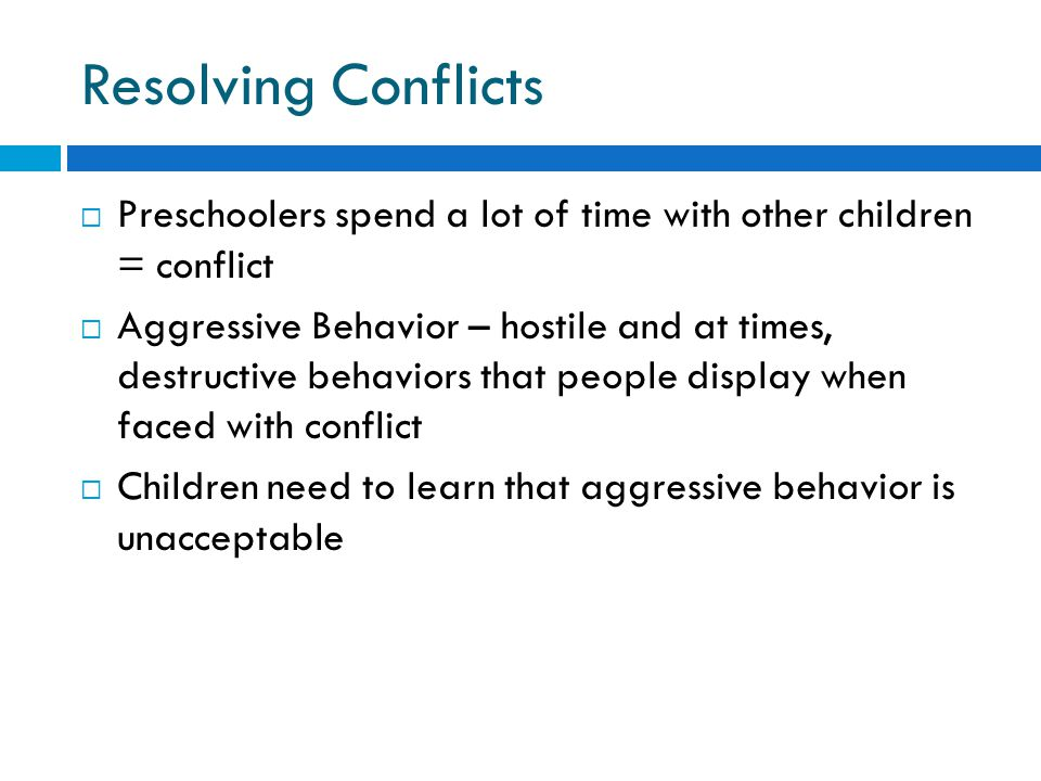 Resolving Conflicts Preschoolers spend a lot of time with other children = conflict.