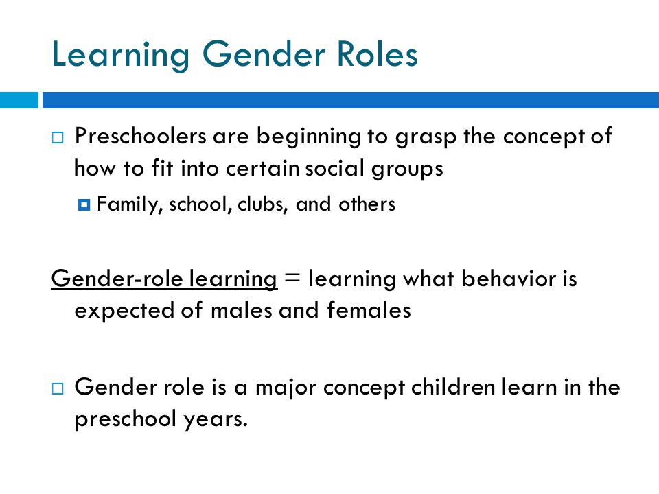 Learning Gender Roles Preschoolers are beginning to grasp the concept of how to fit into certain social groups.