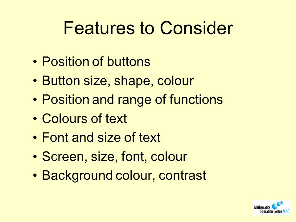 Features to Consider Position of buttons Button size, shape, colour