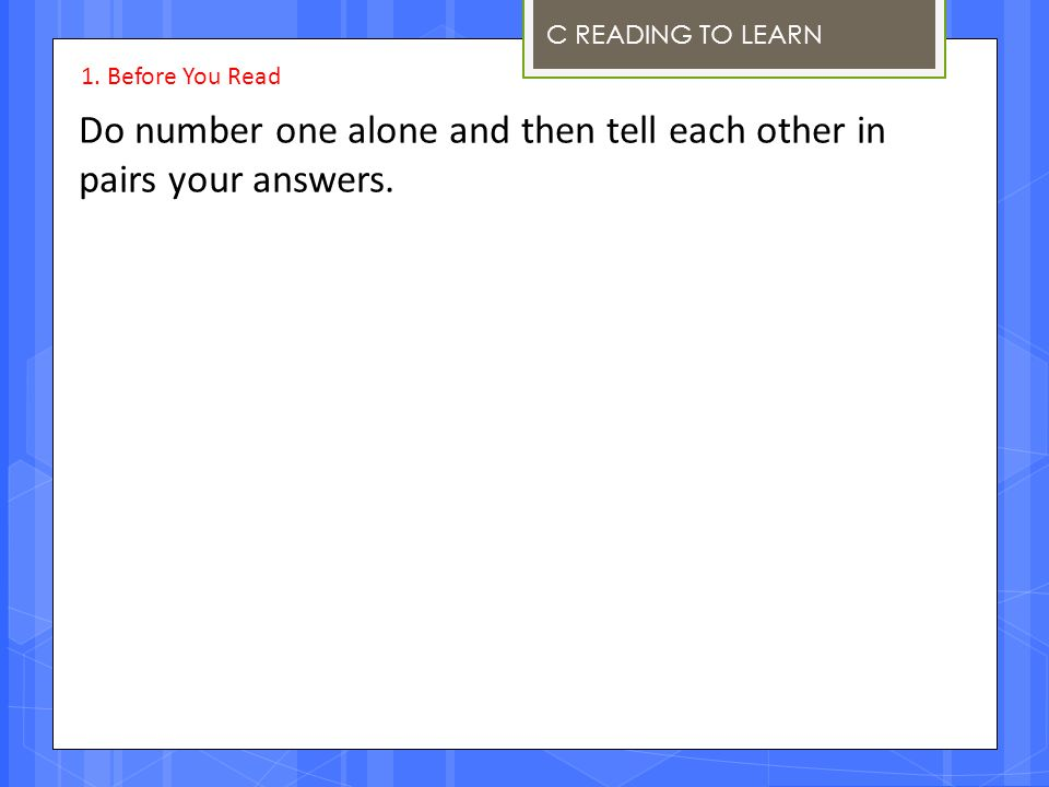 Do number one alone and then tell each other in pairs your answers.