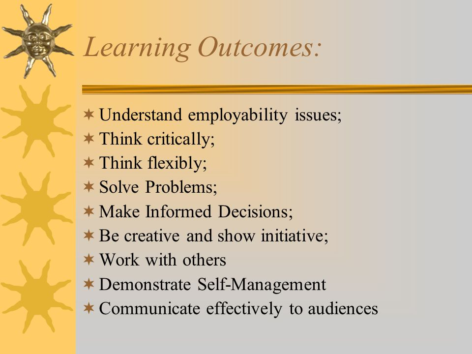 Learning Outcomes: Understand employability issues; Think critically;