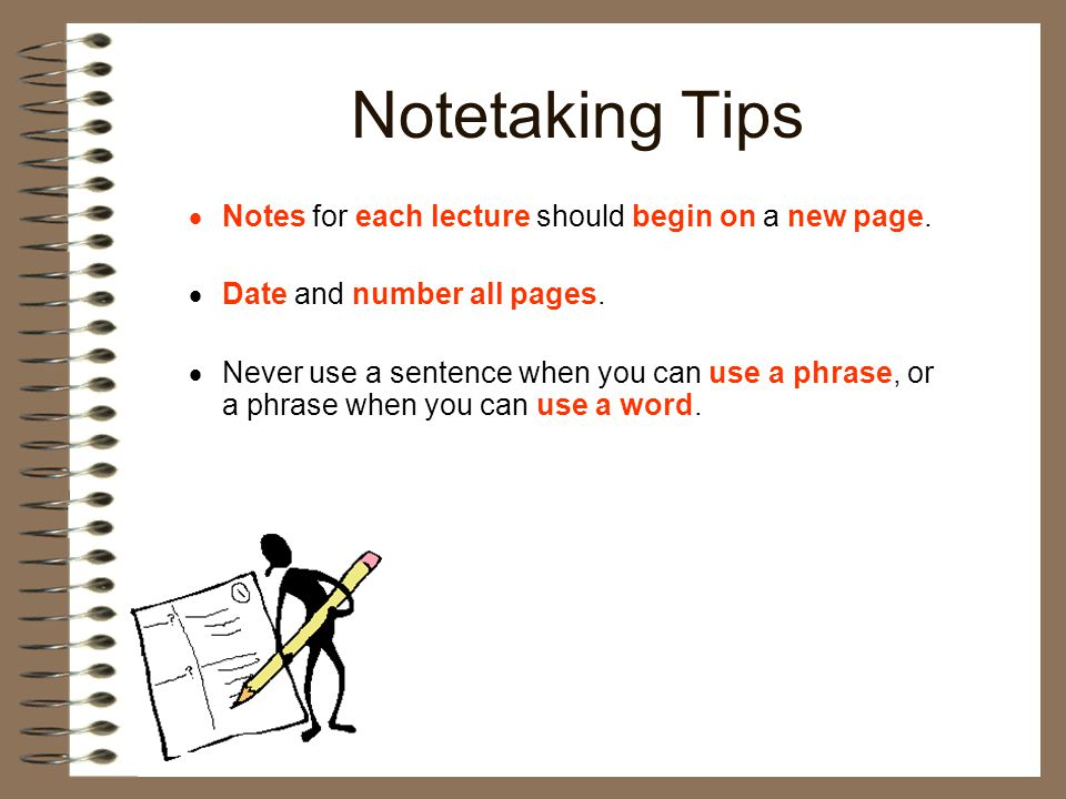 Notetaking Tips Notes for each lecture should begin on a new page.