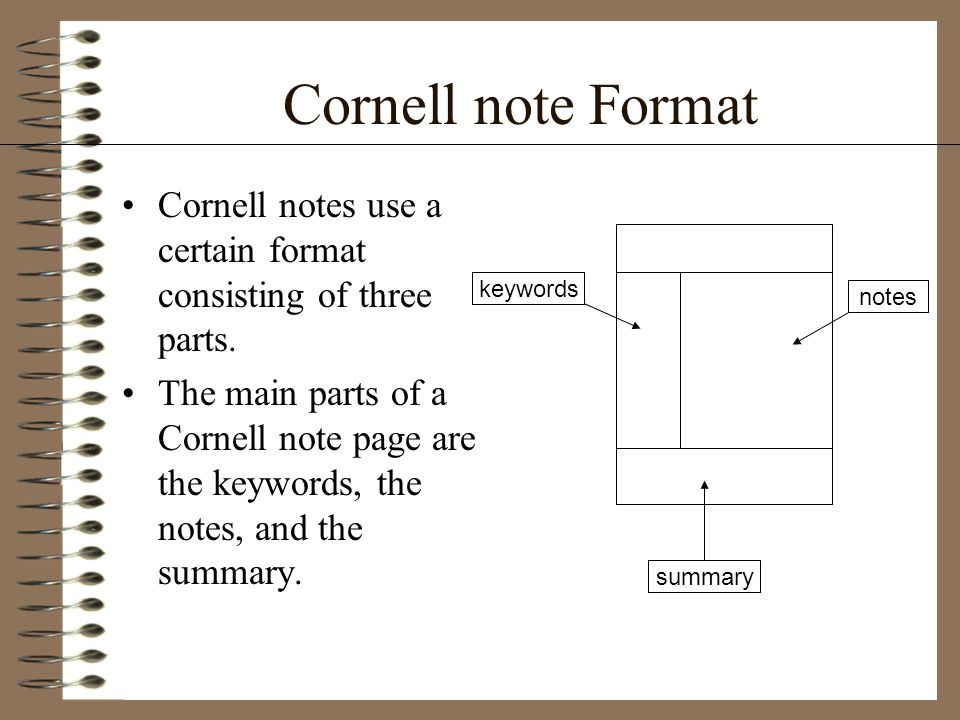 Cornell note Format Cornell notes use a certain format consisting of three parts.