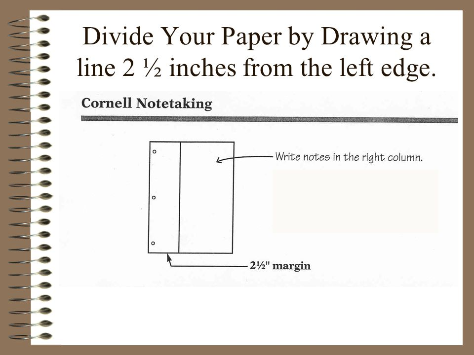 Divide Your Paper by Drawing a line 2 ½ inches from the left edge.