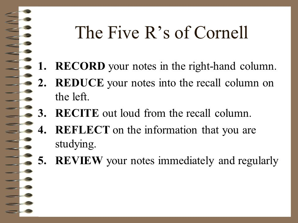 The Five R's of Cornell RECORD your notes in the right-hand column.