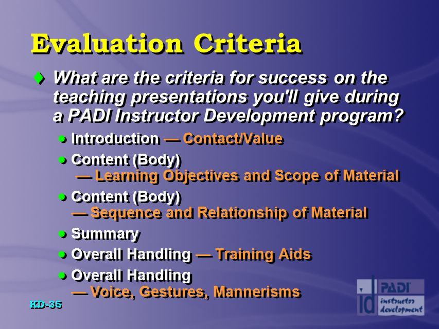 Evaluation Criteria What are the criteria for success on the teaching presentations you ll give during a PADI Instructor Development program