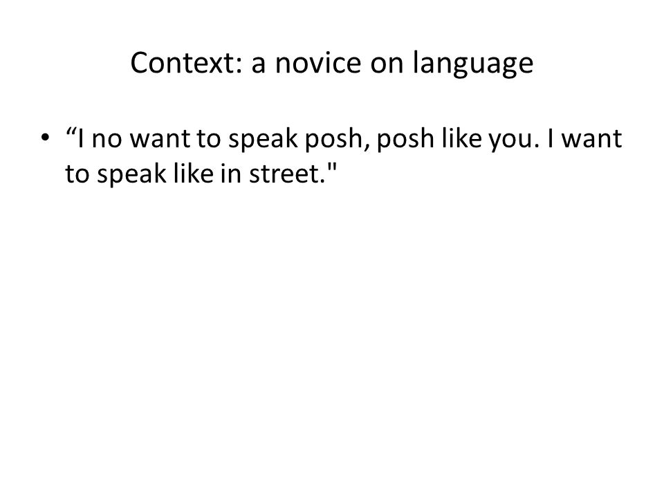 Context: a novice on language
