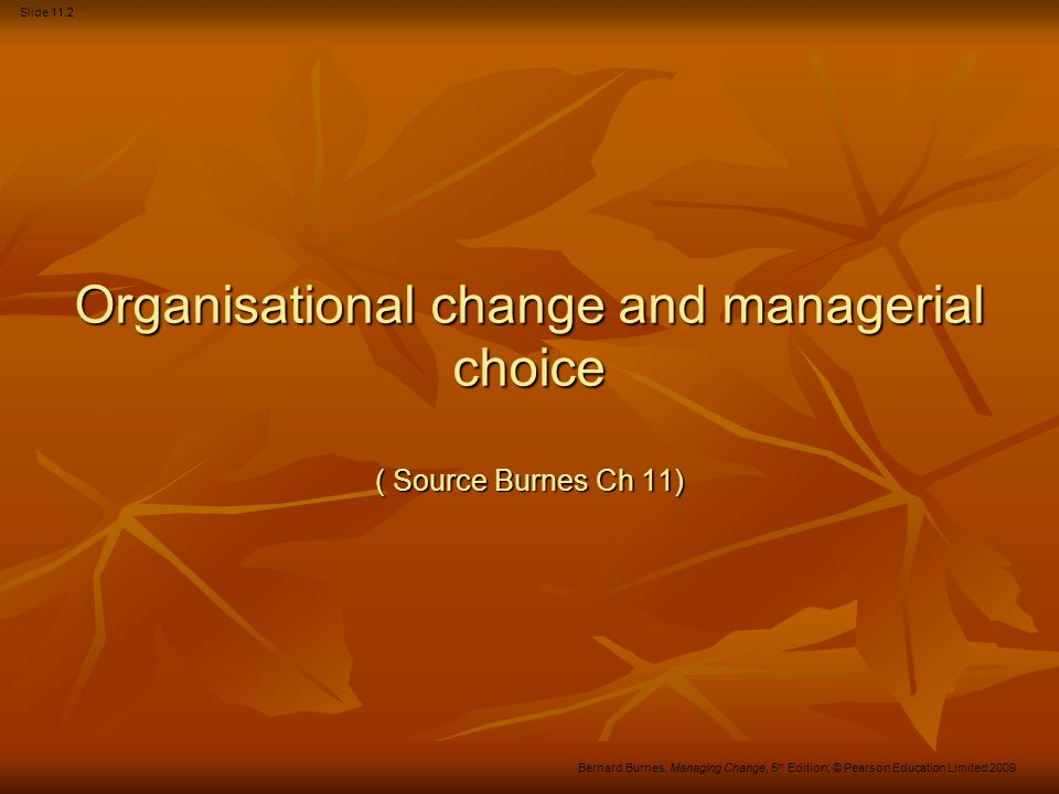 Organisational change and managerial choice ( Source Burnes Ch 11)
