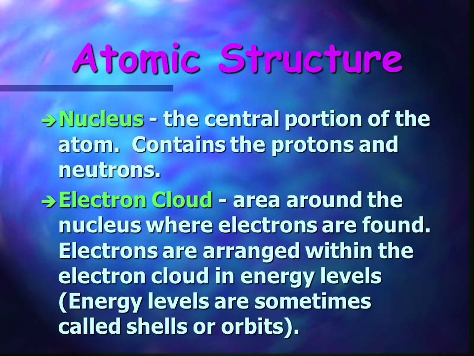 Atomic Structure Nucleus - the central portion of the atom. Contains the protons and neutrons.