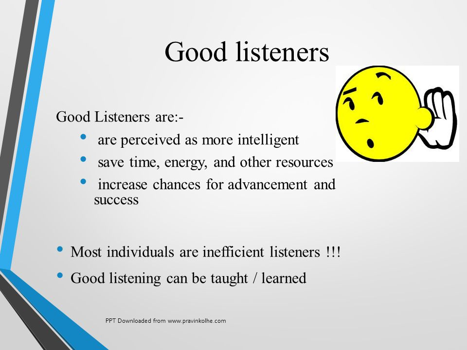 Good listeners Good Listeners are:- are perceived as more intelligent