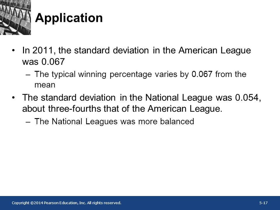 Application In 2011, the standard deviation in the American League was 0.067. The typical winning percentage varies by 0.067 from the mean.