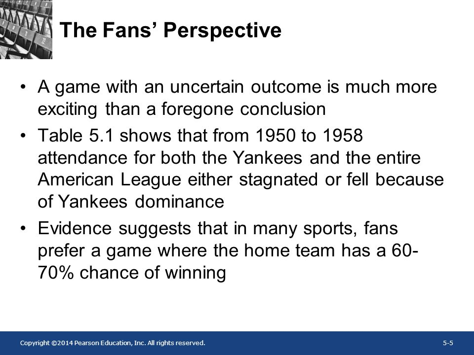The Fans' Perspective A game with an uncertain outcome is much more exciting than a foregone conclusion.