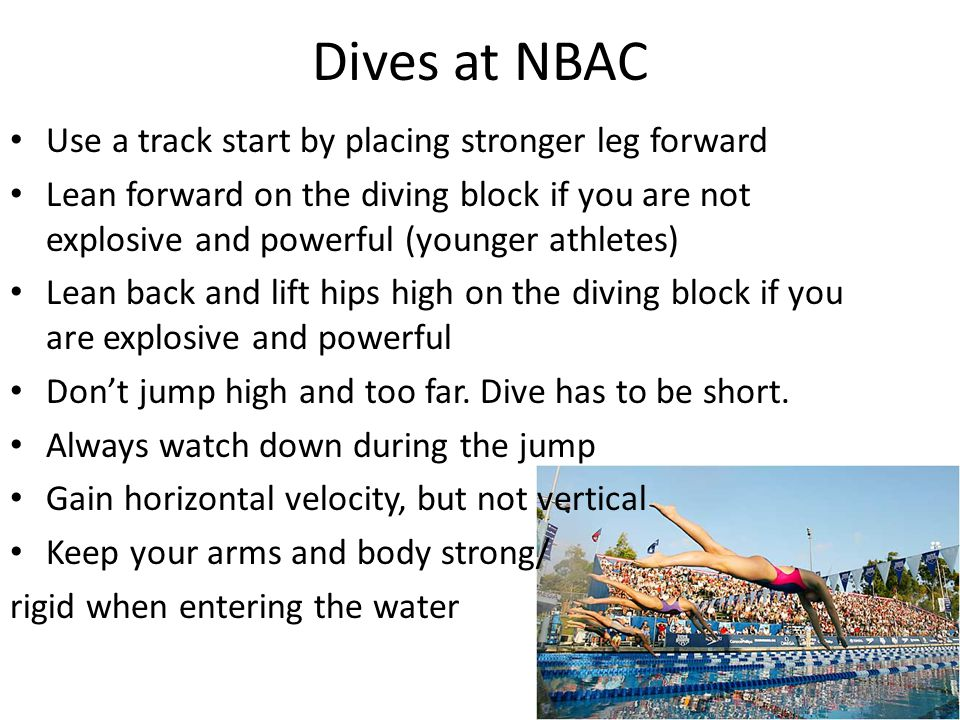 Dives at NBAC Use a track start by placing stronger leg forward