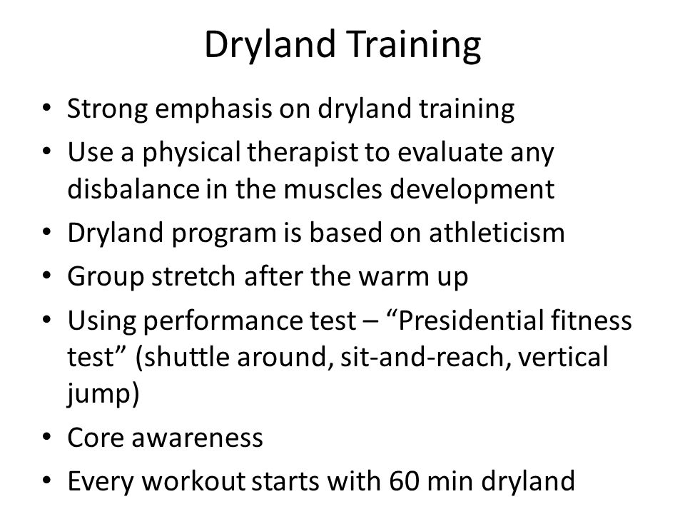 Dryland Training Strong emphasis on dryland training