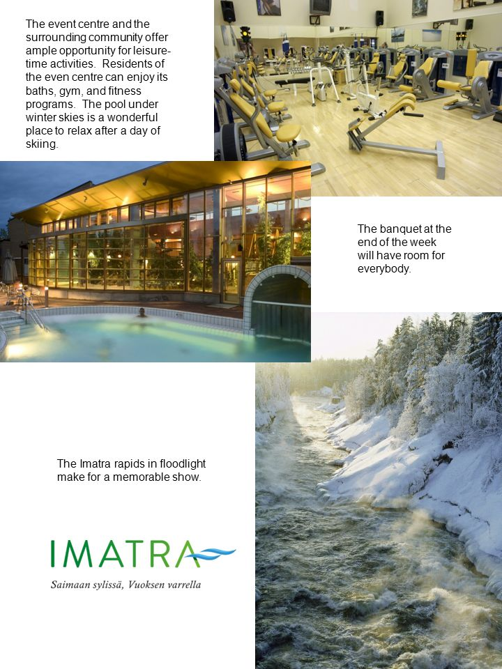The event centre and the surrounding community offer ample opportunity for leisure-time activities. Residents of the even centre can enjoy its baths, gym, and fitness programs. The pool under winter skies is a wonderful place to relax after a day of skiing.