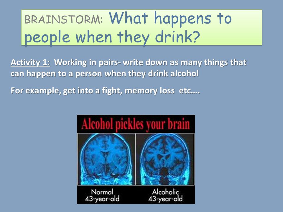BRAINSTORM: What happens to people when they drink