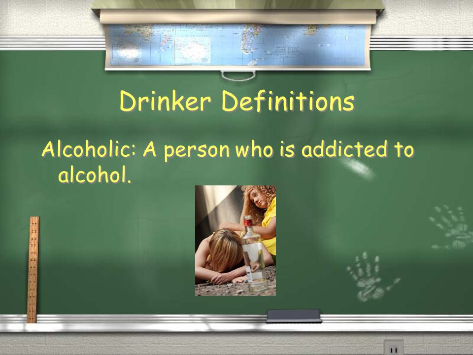 Drinker Definitions Alcoholic: A person who is addicted to alcohol.