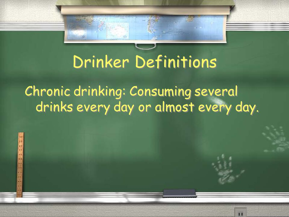 Drinker Definitions Chronic drinking: Consuming several drinks every day or almost every day.